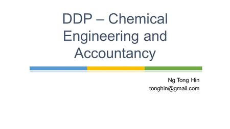 Ng Tong Hin DDP – Chemical Engineering and Accountancy.