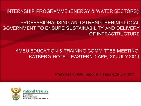 INTERNSHIP PROGRAMME (ENERGY & WATER SECTORS): PROFESSIONALISING AND STRENGTHENING LOCAL GOVERNMENT TO ENSURE SUSTAINABILITY AND DELIVERY OF INFRASTRUCTURE.