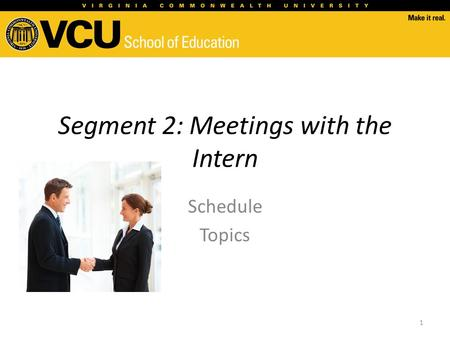 Segment 2: Meetings with the Intern Schedule Topics 1.