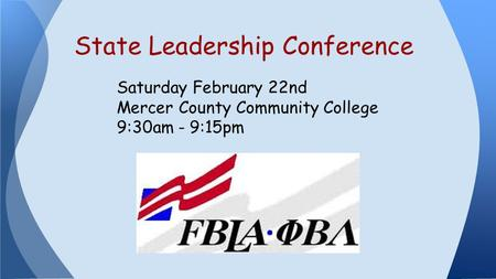 Saturday February 22nd Mercer County Community College 9:30am - 9:15pm State Leadership Conference.