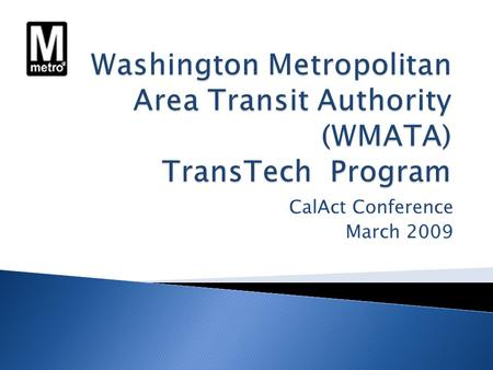 CalAct Conference March 2009. BACKGROUND:  TransTech is the Transportation and Technology Academy of the District of Columbia Public Schools.  The Washington.