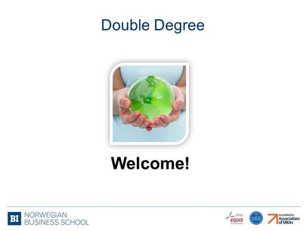 Welcome! Double Degree. Double Degree, Internship, Mentor, Exchange WHY?
