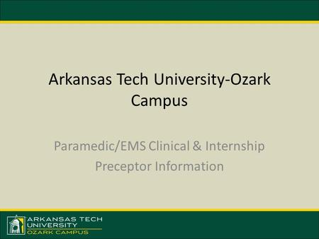 Arkansas Tech University-Ozark Campus Paramedic/EMS Clinical & Internship Preceptor Information.