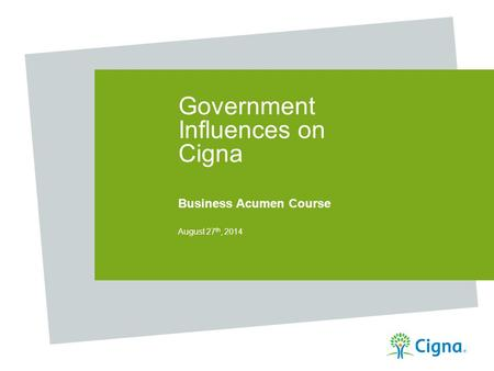 Government Influences on Cigna Business Acumen Course August 27 th, 2014.