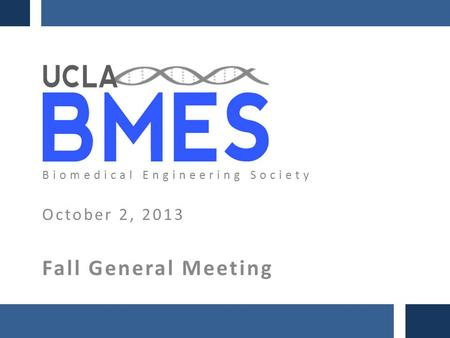 October 2, 2013 Fall General Meeting Biomedical Engineering Society.