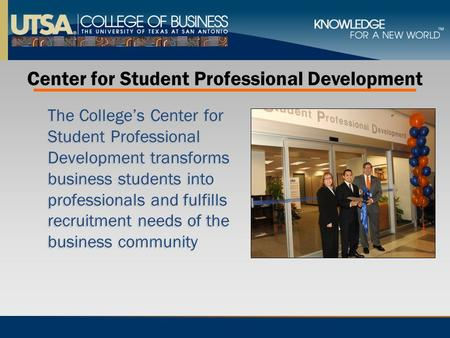 The College's Center for Student Professional Development transforms business students into professionals and fulfills recruitment needs of the business.