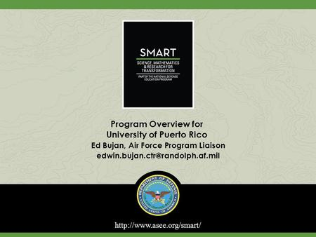 Program Overview for University of Puerto Rico Ed Bujan, Air Force Program Liaison