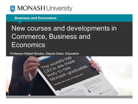 Business and Economics New courses and developments in Commerce, Business and Economics Professor Robert Brooks, Deputy Dean, Education.