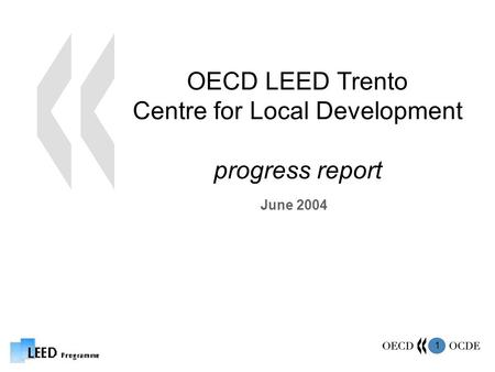 1 OECD LEED Trento Centre for Local Development progress report June 2004.