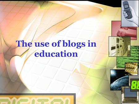 The use of blogs in education. The power of blogs: the four Cs Communicate Create Collaborate Connect.