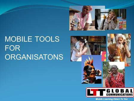 1 1 Mobile Learning Direct To You MOBILE TOOLS FOR ORGANISATONS.