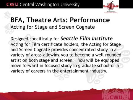 BFA, Theatre Arts: Performance Acting for Stage and Screen Cognate Designed specifically for Seattle Film Institute Acting for Film certificate holders,