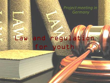 Law and regulation for youth Project meeting in Germany.
