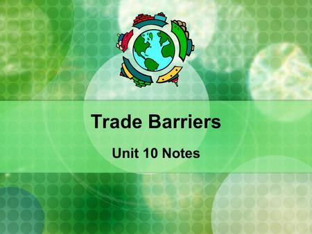 Trade Barriers Unit 10 Notes. What is TRADE? The voluntary exchange of goods and services among people and countries. Trade and voluntary exchange occur.