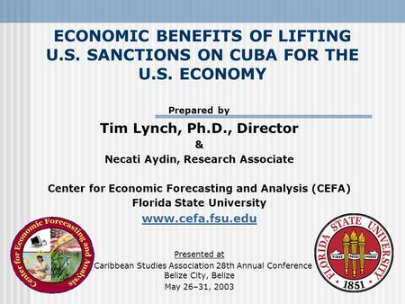 ECONOMIC BENEFITS OF LIFTING U.S. SANCTIONS ON CUBA FOR THE U.S. ECONOMY Prepared by Tim Lynch, Ph.D., Director & Necati Aydin, Research Associate Center.