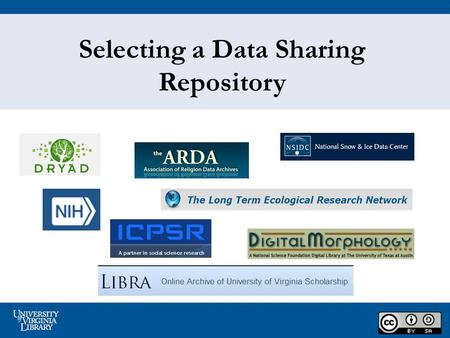 Selecting a Data Sharing Repository. 2 Why Share Data? Enabling others to replicate and verify results as part of the scientific process Allows researchers.