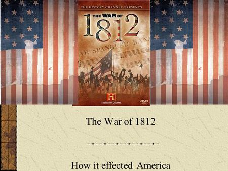 The War of 1812 How it effected America. What are some major events leading to The War of 1812? US shipping was being harassed, and cargo was being seized.
