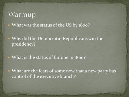 What was the status of the US by 1800? Why did the Democratic-Republicans win the presidency? What is the status of Europe in 1800? What are the fears.