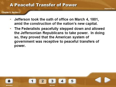 A Peaceful Transfer of Power Jefferson took the oath of office on March 4, 1801, amid the construction of the nation's new capital. The Federalists peacefully.