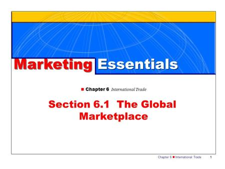 Chapter 6 International Trade 1 Section 6.1 The Global Marketplace Marketing Essentials.