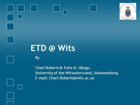 Wits By Charl Roberts & Felix N. Ubogu University of the Witwatersrand, Johannesburg.
