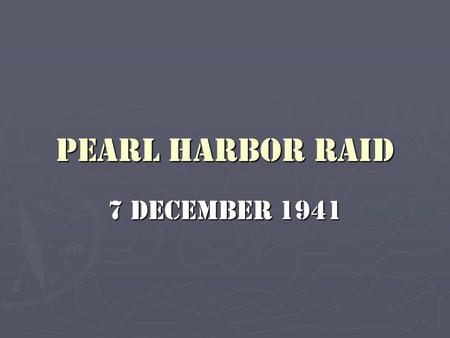 Pearl Harbor Raid 7 December 1941. The 7 December 1941 Japanese attack on Pearl Harbor was one of the most defining moments in American history.