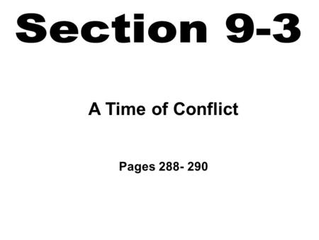 A Time of Conflict Pages 288- 290. Know ways to develop and support a point of view based on a historical event Know how to impose temporal structure.