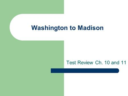 Washington to Madison Test Review Ch. 10 and 11 Pick a Level Single 11, 2, 3, 4, 5, 6, 7, 8, 9, 102345678910 Double 11, 2, 3, 4, 5, 6, 7, 8, 9, 102345678910.
