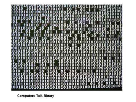 Computers Talk Binary.  nd/Binary_Conversion/Binary_to_Text.asp Send me a polite or write me a polite coded.