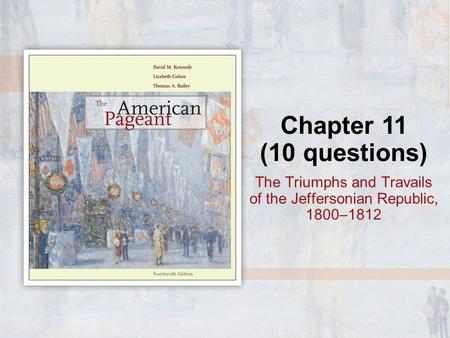 Chapter 11 (10 questions) The Triumphs and Travails of the Jeffersonian Republic, 1800–1812.