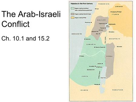 The Arab-Israeli Conflict Ch. 10.1 and 15.2. I. The Problem of Palestine A. Historical Roots  Jewish claim to Israel dates back 3,000 years  Muslim.