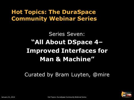 "January 21, 2014Hot Topics: DuraSpace Community Webinar Series Hot Topics: The DuraSpace Community Webinar Series Series Seven: ""All About DSpace 4– Improved."
