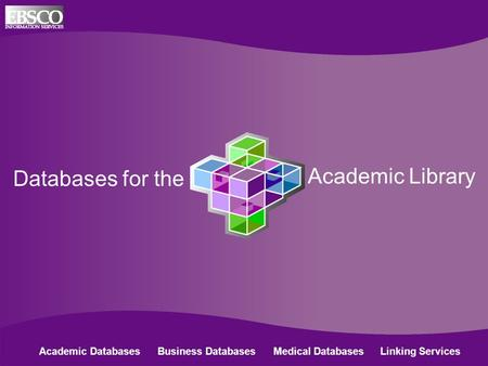 Databases for the Academic Library Academic Databases Business Databases Medical Databases Linking Services.
