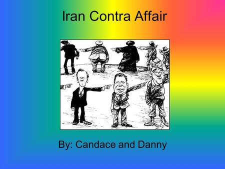 Iran Contra Affair By: Candace and Danny. Who? President Reagan and National Security Adviser Robert McFarlane.