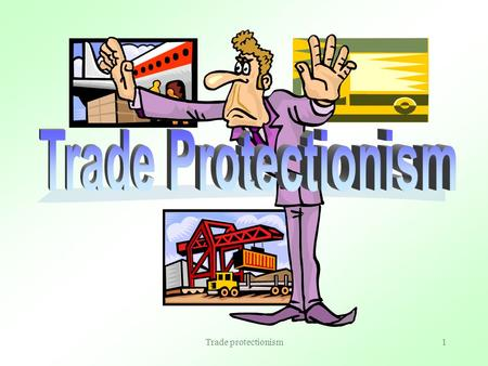 Trade protectionism1 2 What is Protectionism? Trade protectionism is the policy that restricts the volume of ______ and, in particular, the volume of.