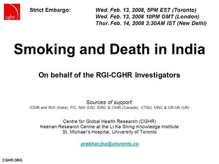 CGHR.ORG Smoking and Death in India On behalf of the RGI-CGHR Investigators Sources of support: ICMR and RGI (India); FIC, NIH (US); IDRC & CIHR (Canada);