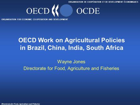 Directorate for Food, Agriculture and Fisheries ORGANISATION FOR ECONOMIC CO-OPERATION AND DEVELOPMENT ORGANISATION DE COOPÉRATION ET DE DEVELOPMENT ÉCONOMIQUES.