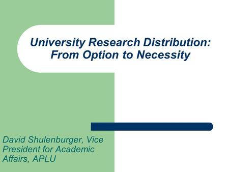 University Research Distribution: From Option to Necessity David Shulenburger, Vice President for Academic Affairs, APLU.