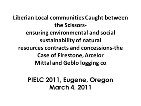 Liberian Local communities Caught between the Scissors- ensuring environmental and social sustainability of natural resources contracts and concessions-the.