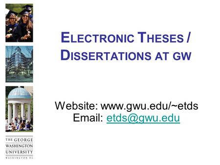 E LECTRONIC T HESES / D ISSERTATIONS AT GW Website: