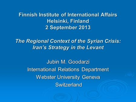 Finnish Institute of International Affairs Helsinki, Finland 2 September 2013 The Regional Context of the Syrian Crisis: Iran's Strategy in the Levant.