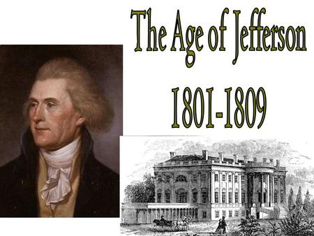 The Age of Jefferson 1801-1809.