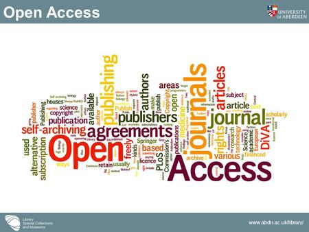 Www.abdn.ac.uk/library/ Open Access. www.abdn.ac.uk/library/ There are many degrees and kinds of wider and easier access to this [peer reviewed journal]