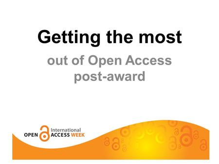 Getting the most out of Open Access post-award. This is Muriel when she's well….you can talk to her about your grants in relation to open access.