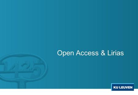 Open Access & Lirias. Some people are obliged to provide Open Access IUAP (from 2013 onwards) FWO (from 2011 onwards) ERC/Some FP7 (clausule 39) (from.