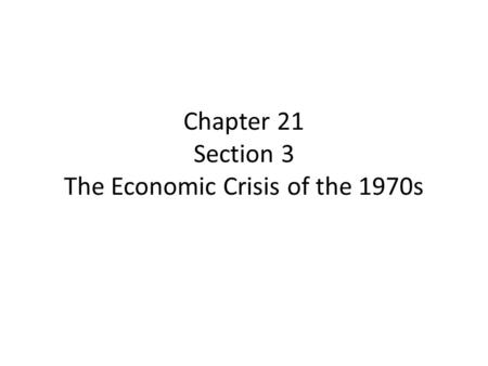 Chapter 21 Section 3 The Economic Crisis of the 1970s.