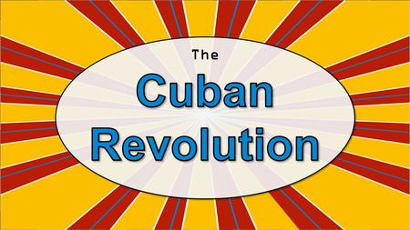 The Cuban Revolution.