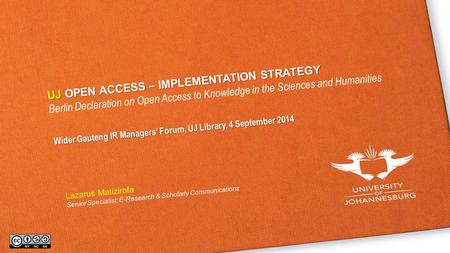 UJOPEN ACCESS – IMPLEMENTATION STRATEGY UJ OPEN ACCESS – IMPLEMENTATION STRATEGY Berlin Declaration on Open Access to Knowledge in the Sciences and Humanities.
