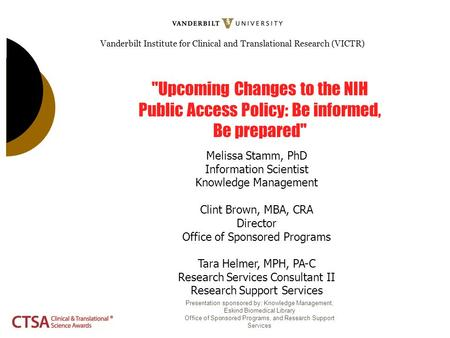 Vanderbilt Institute for Clinical and Translational Research (VICTR) Upcoming Changes to the NIH Public Access Policy: Be informed, Be prepared Melissa.