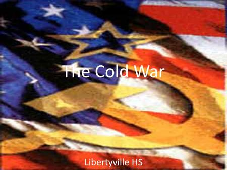 The Cold War Libertyville HS. The Marshall plan Reconstruction of Western Europe – Helped Europe rebuild ($12.2 billion over 4 years) – Great success.